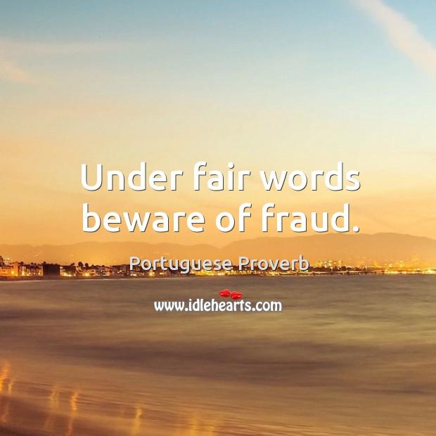 Under fair words beware of fraud. Image
