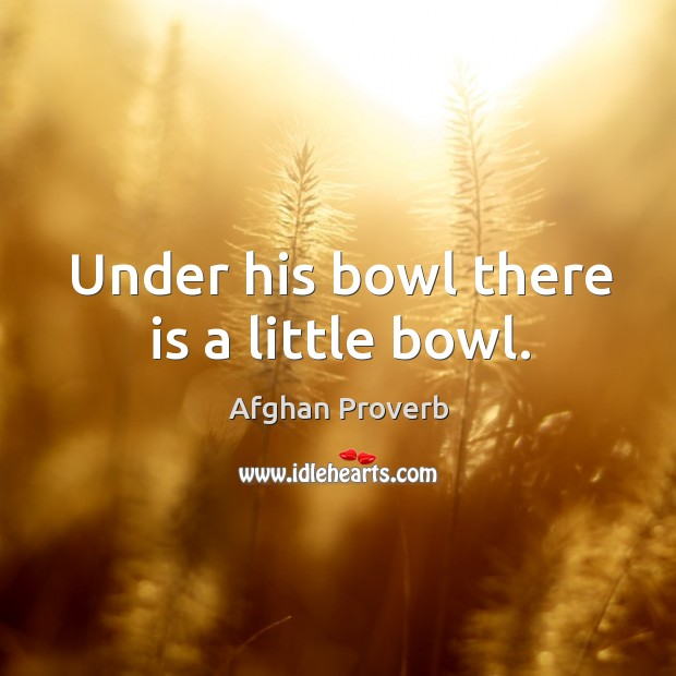 Under his bowl there is a little bowl. Afghan Proverbs Image