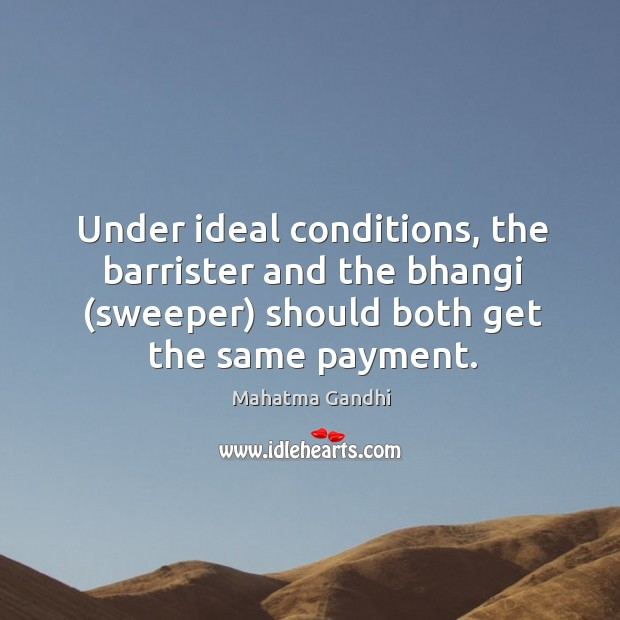 Image, Under ideal conditions, the barrister and the bhangi (sweeper) should both get