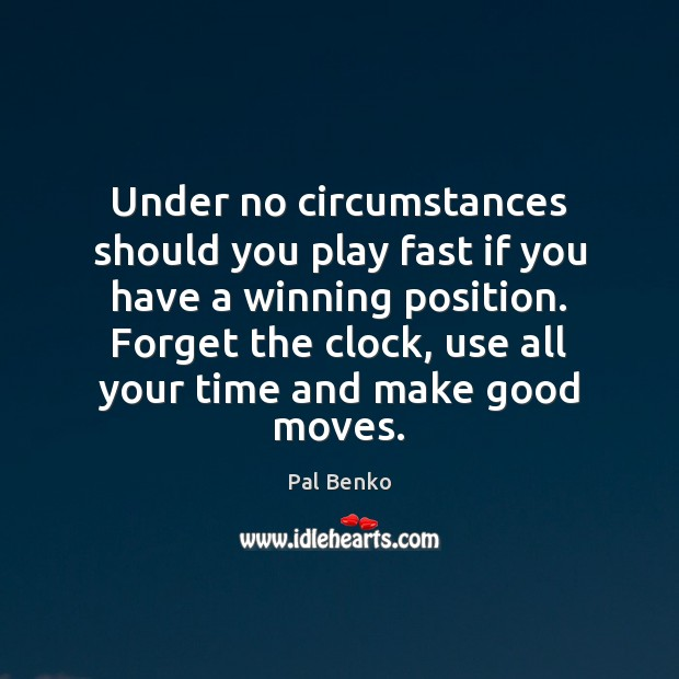 Under no circumstances should you play fast if you have a winning Image