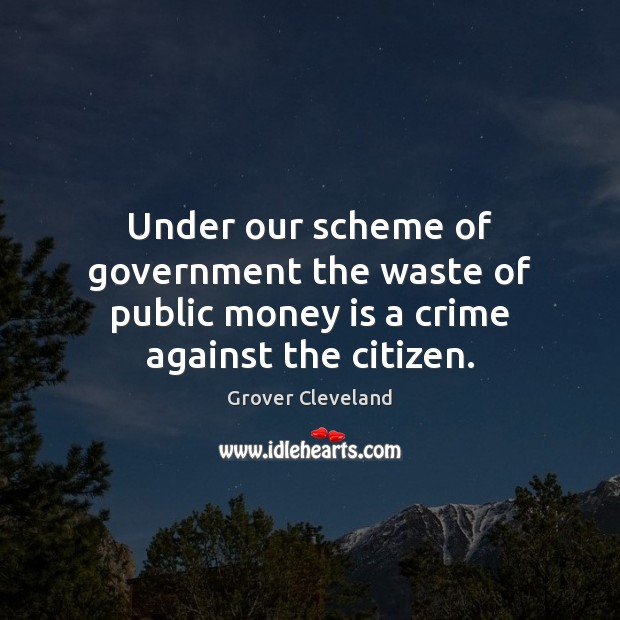 Under our scheme of government the waste of public money is a crime against the citizen. Image