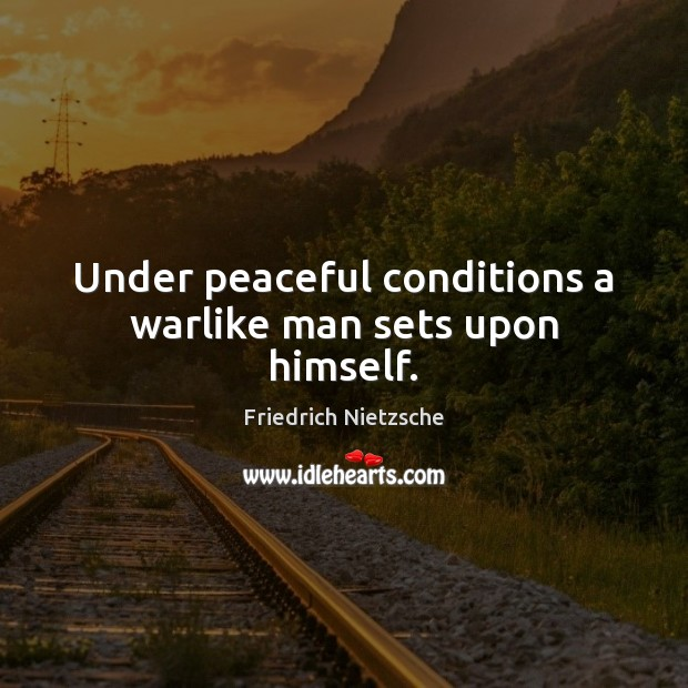 Under peaceful conditions a warlike man sets upon himself. Image