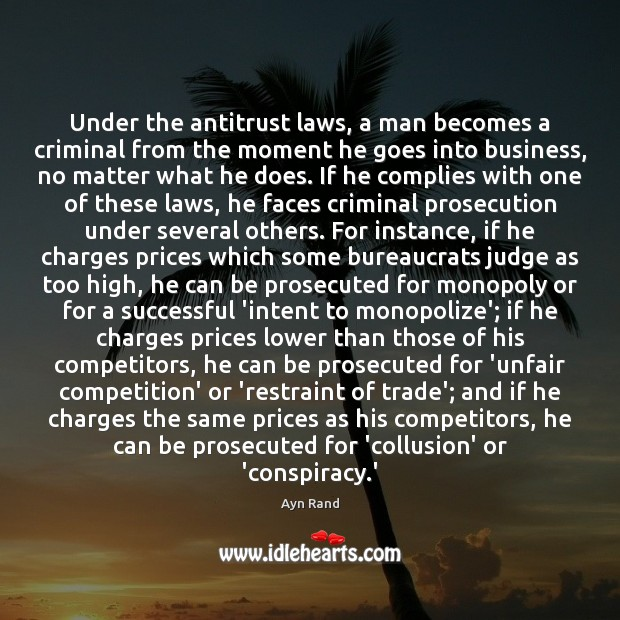 Under the antitrust laws, a man becomes a criminal from the moment Image