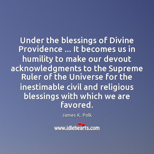 Image, Under the blessings of Divine Providence … It becomes us in humility to