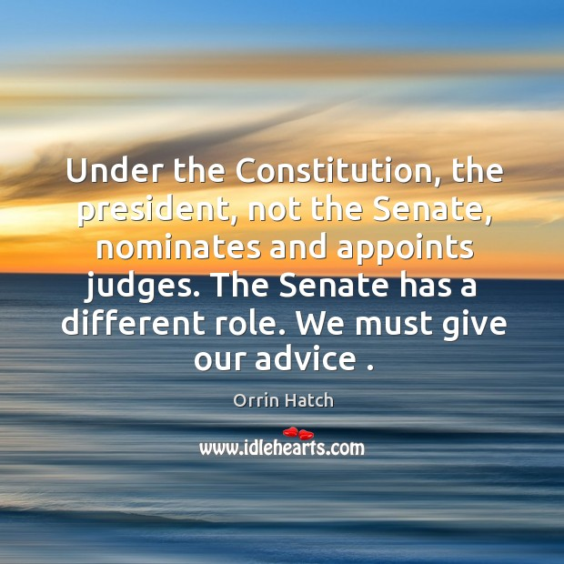 Under the Constitution, the president, not the Senate, nominates and appoints judges. Image
