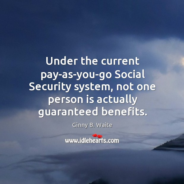 Image, Under the current pay-as-you-go social security system, not one person is actually guaranteed benefits.
