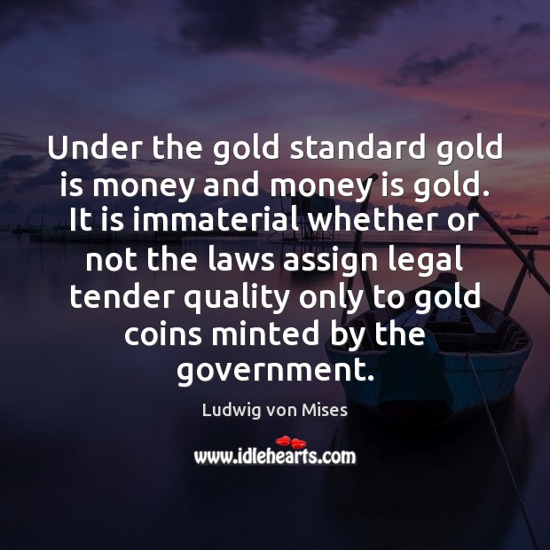 Image, Under the gold standard gold is money and money is gold. It