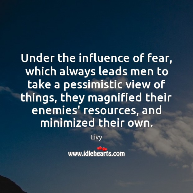 Under the influence of fear, which always leads men to take a Livy Picture Quote