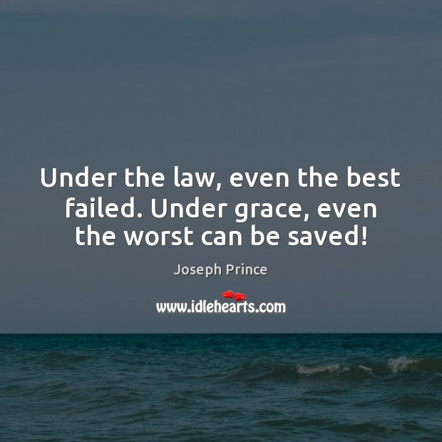 Under the law, even the best failed. Under grace, even the worst can be saved! Joseph Prince Picture Quote