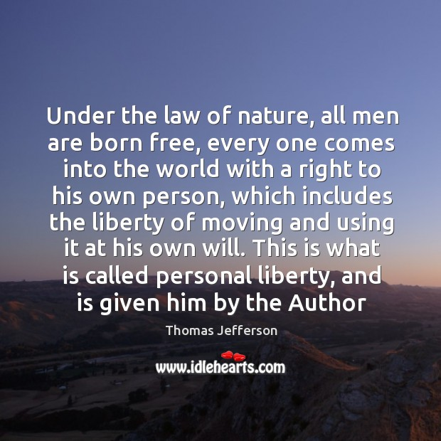Image, Under the law of nature, all men are born free, every one