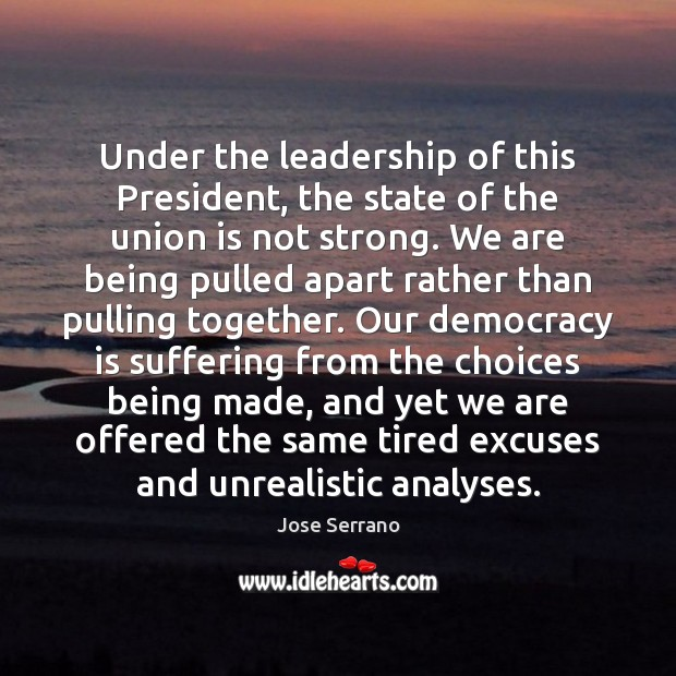 Under the leadership of this President, the state of the union is Democracy Quotes Image