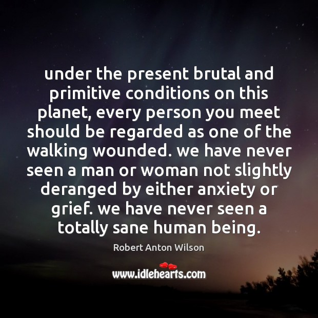 Under the present brutal and primitive conditions on this planet, every person Image