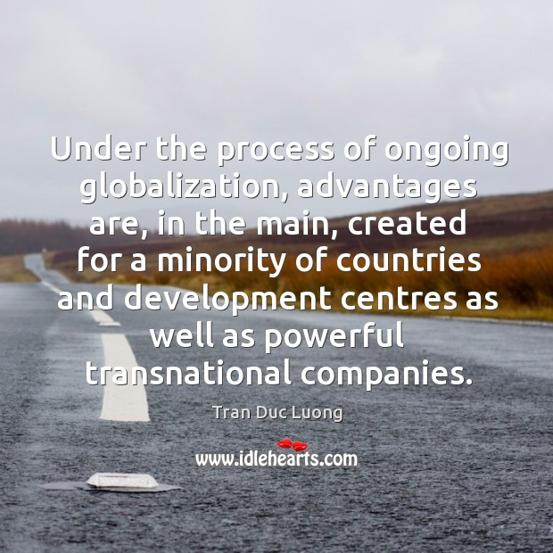 Under the process of ongoing globalization, advantages are, in the main, created for a minority Image