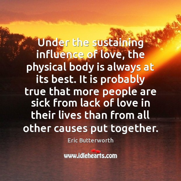Under the sustaining influence of love, the physical body is always at Image