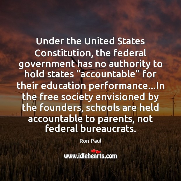 Under the United States Constitution, the federal government has no authority to Ron Paul Picture Quote