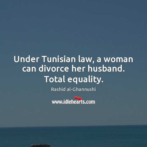 Under Tunisian law, a woman can divorce her husband. Total equality. Divorce Quotes Image