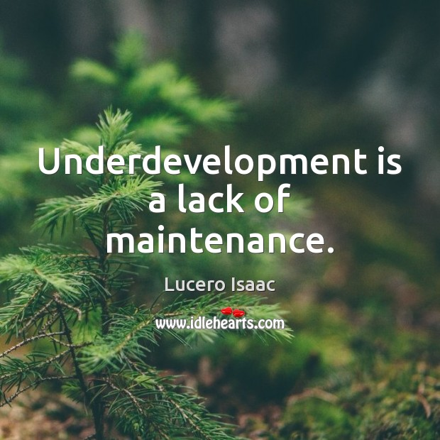 Image, Underdevelopment is a lack of maintenance.