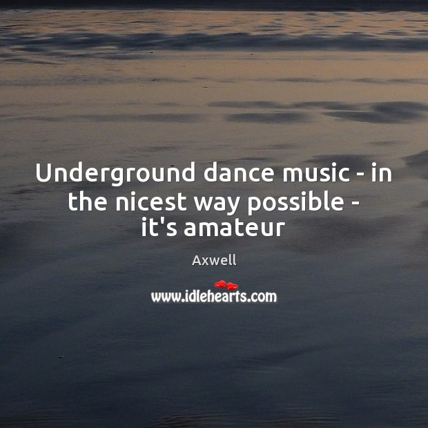 Image, Underground dance music – in the nicest way possible – it's amateur