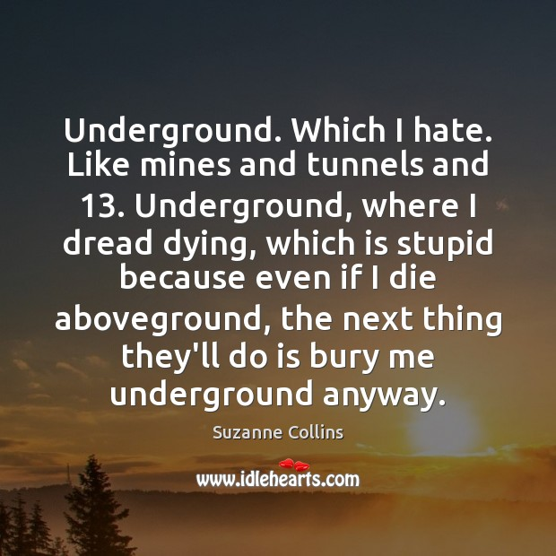 Underground. Which I hate. Like mines and tunnels and 13. Underground, where I Image