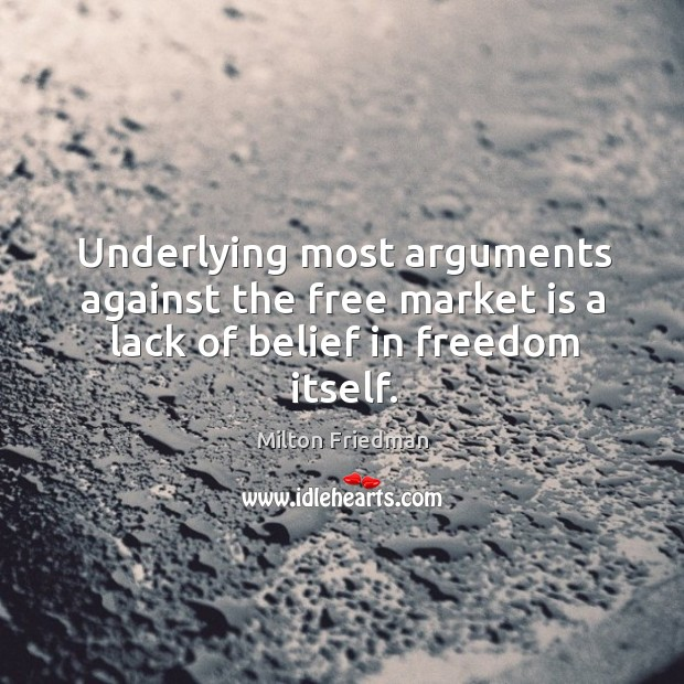 Underlying most arguments against the free market is a lack of belief in freedom itself. Image