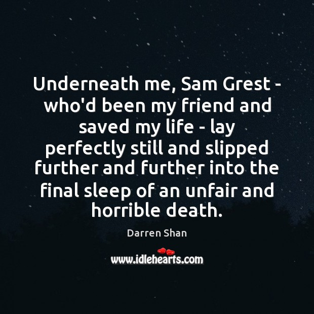 Underneath me, Sam Grest – who'd been my friend and saved my Image