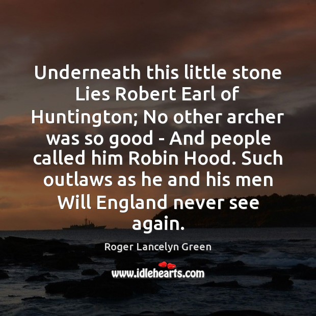 Image, Underneath this little stone Lies Robert Earl of Huntington; No other archer