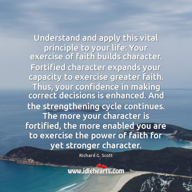 Understand and apply this vital principle to your life: Your exercise of Richard G. Scott Picture Quote