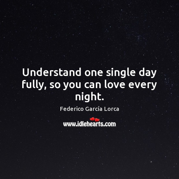Understand one single day fully, so you can love every night. Image