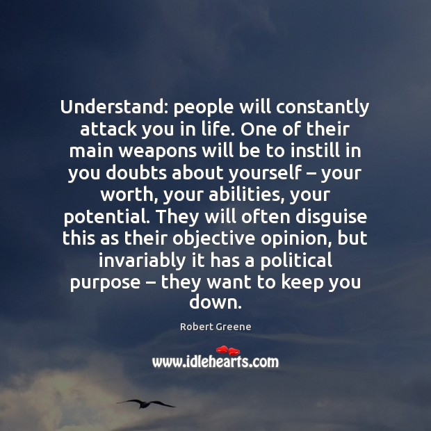 Understand: people will constantly attack you in life. One of their main Image