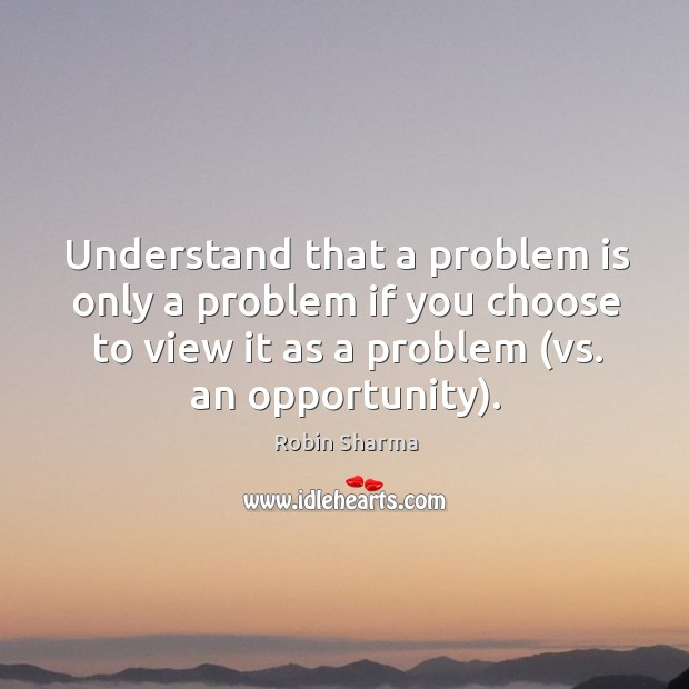 Image, Understand that a problem is only a problem if you choose to