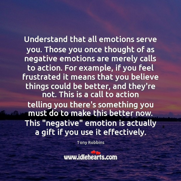 Image, Understand that all emotions serve you. Those you once thought of as