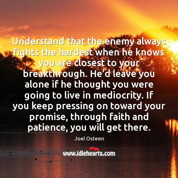 Understand that the enemy always fights the hardest when he knows you Image