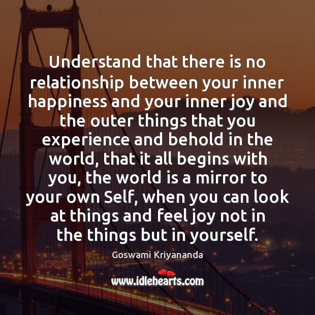 Understand that there is no relationship between your inner happiness and your Image