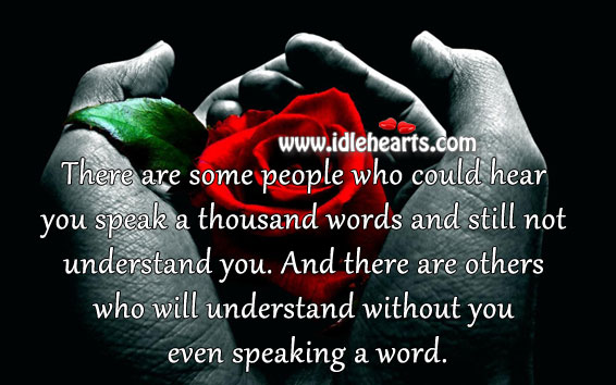 Who Will Understand Without You Even Speaking A Word.