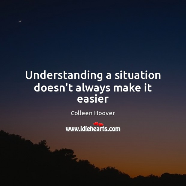 Understanding a situation doesn't always make it easier Image