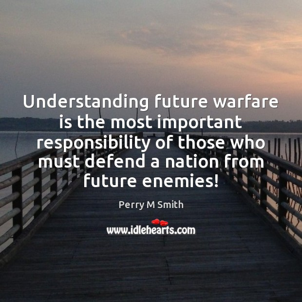 Understanding future warfare is the most important responsibility of those who must Image