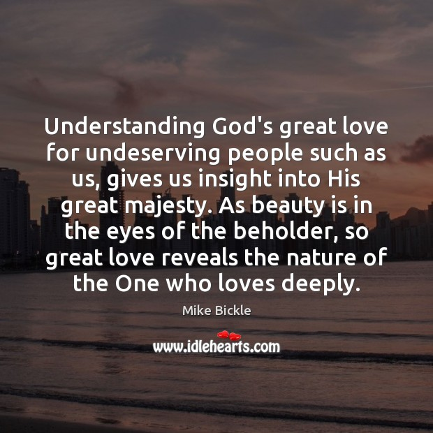 Understanding God's great love for undeserving people such as us, gives us Image