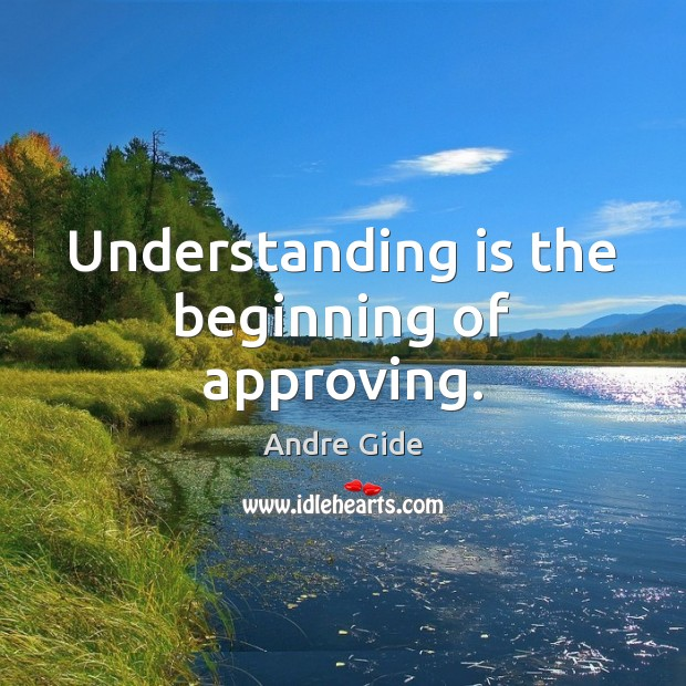 Understanding is the beginning of approving. Andre Gide Picture Quote