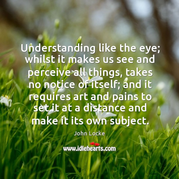 Image about Understanding like the eye; whilst it makes us see and perceive all