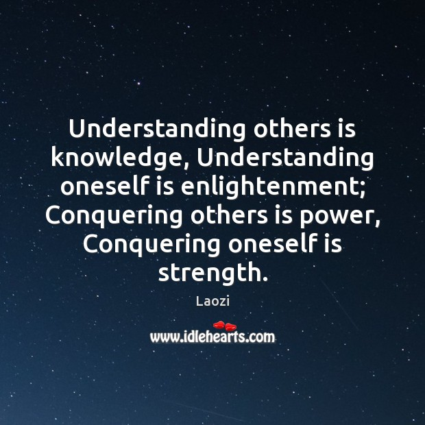 Image, Understanding others is knowledge, Understanding oneself is enlightenment; Conquering others is power,