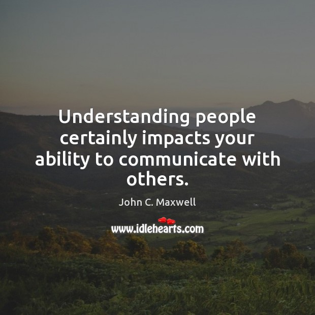 Image, Understanding people certainly impacts your ability to communicate with others.