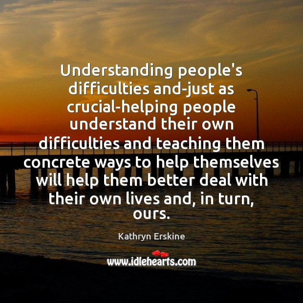 Understanding people's difficulties and-just as crucial-helping people understand their own difficulties and Image