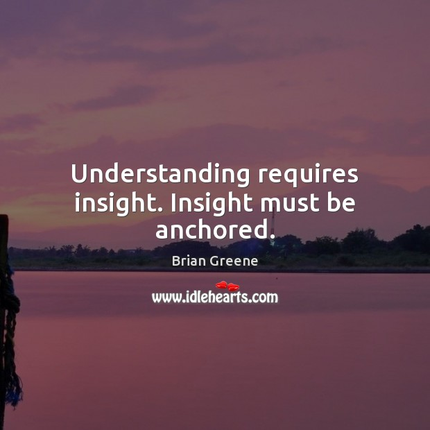 Image, Understanding requires insight. Insight must be anchored.