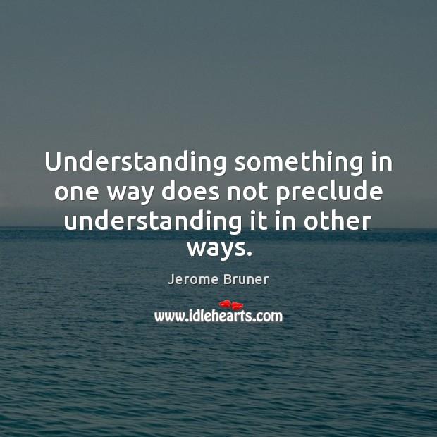 Understanding something in one way does not preclude understanding it in other ways. Image