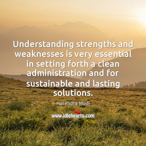 Understanding strengths and weaknesses is very essential in setting forth a clean Narendra Modi Picture Quote