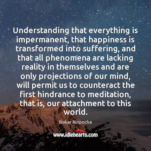 Understanding that everything is impermanent, that happiness is transformed into suffering, and Image