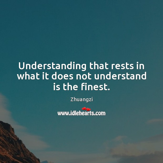 Understanding that rests in what it does not understand is the finest. Zhuangzi Picture Quote