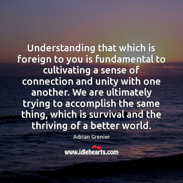 Understanding that which is foreign to you is fundamental to cultivating a Image