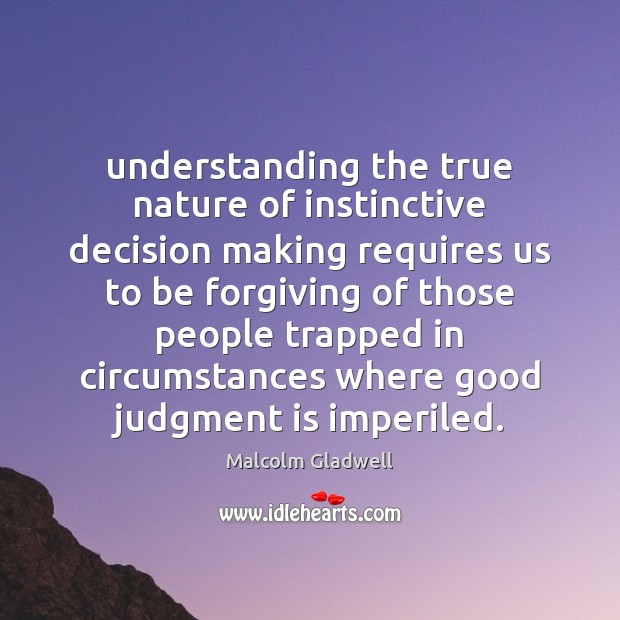 Understanding the true nature of instinctive decision making requires us to be Malcolm Gladwell Picture Quote