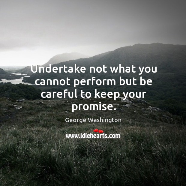 Image, Undertake not what you cannot perform but be careful to keep your promise.